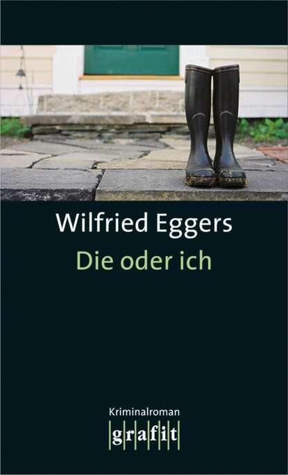 Wilfried Eggers Die oder ich wilfried eggers die oder ich