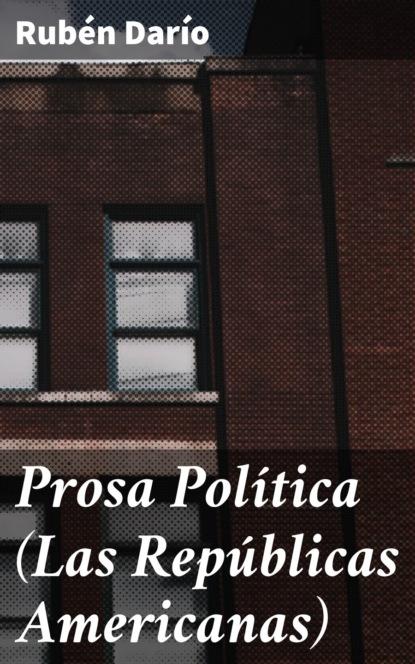 Rubén Darío Prosa Política (Las Repúblicas Americanas) недорого