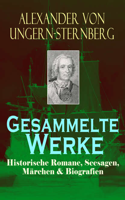 Alexander von Ungern-Sternberg Gesammelte Werke: Historische Romane, Seesagen, Märchen & Biografien john baxter von sternberg