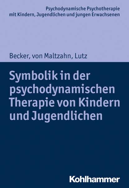 Christiane Lutz Symbolik in der psychodynamischen Therapie von Kindern und Jugendlichen egon garstick väter in der psychodynamischen psychotherapie mit kindern und jugendlichen