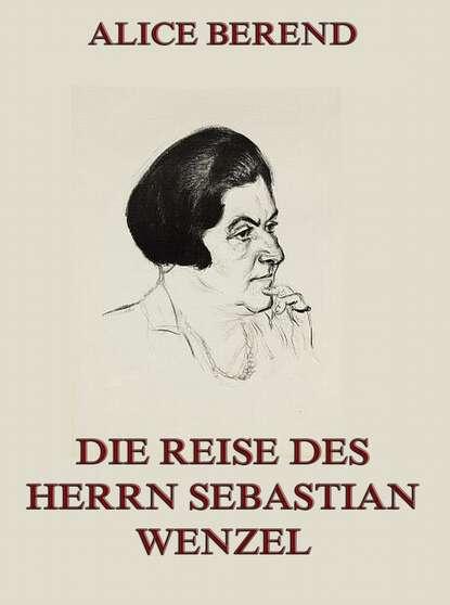 Alice Berend Die Reise des Herrn Sebastian Wenzel andrej kurkow die welt des herrn bickford