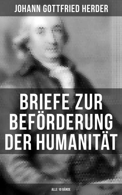 Johann Gottfried Herder Briefe zur Beförderung der Humanität (Alle 10 Bände) johann gottfried herder briefe zu beförderung der humanität sammlung 4