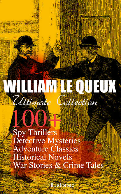 William Le Queux WILLIAM LE QUEUX Ultimate Collection: 100+ Spy Thrillers, Detective Mysteries, Adventure Classics, Historical Novels, War Stories & Crime Tales (Illustrated) evil in william golding s novels