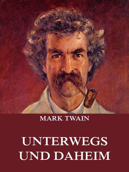 Mark Twain Unterwegs und Daheim fred ritzhaupt willkommen daheim