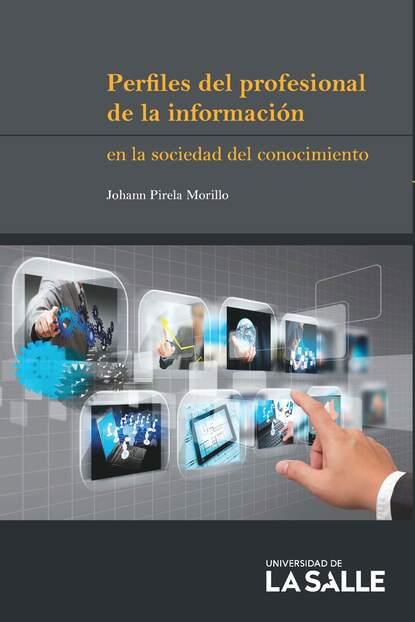 Johann Pirela Morillo Perfiles del profesional de la información en la sociedad del conocimiento esteban ierardo la sociedad de la excitación