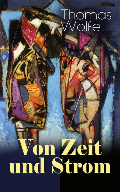 Фото - Thomas Wolfe Von Zeit und Strom killen mcneill am strom ebook
