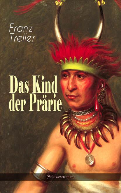 Franz Treller Das Kind der Prärie (Wildwestroman) franz treller die besten wildwestromane