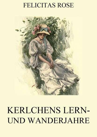 Felicitas Rose Kerlchens Lern- und Wanderjahre недорого