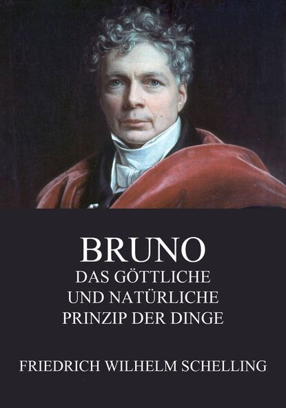 Фото - Friedrich Wilhelm Schelling Bruno - Das göttliche und natürliche Prinzip der Dinge stefan heller das k s v prinzip