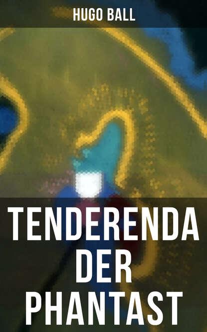 Hugo Ball Tenderenda der Phantast недорого