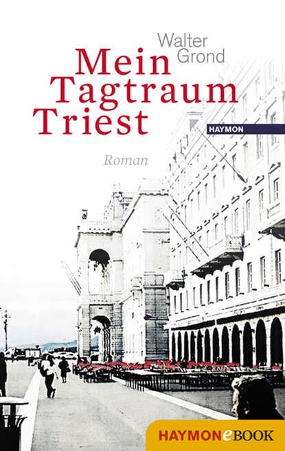 Walter Grond Mein Tagtraum Triest