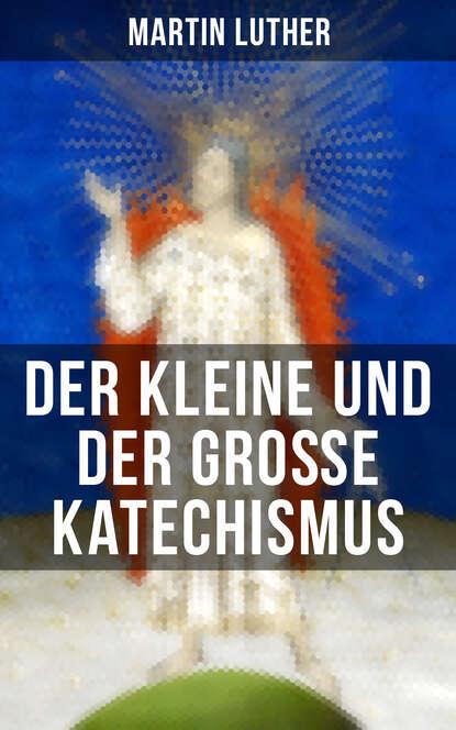 Martin Luther Martin Luther: Der kleine und der große Katechismus martin luther fuller liebe sunde