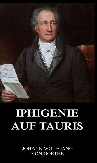 Johann Wolfgang von Goethe Iphigenie auf Tauris johann wolfgang von goethe iphigenie auf tauris ein schauspiel