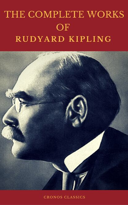 Rudyard 1865-1936 Kipling The Complete Works of Rudyard Kipling (Illustrated) (Cronos Classics) rudyard 1865 1936 kipling the complete novels of rudyard kipling illustrated edition