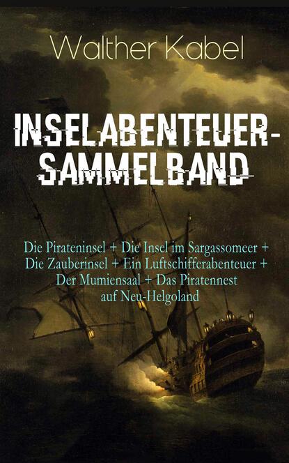 Фото - Walther Kabel Inselabenteuer-Sammelband walther kabel walther kabel krimis über 100 kriminalromane