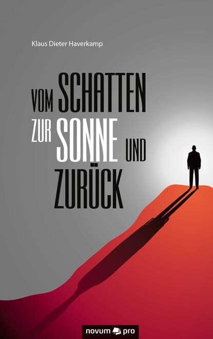Klaus Dieter Haverkamp Vom Schatten zur Sonne und zurück klaus dieter john auf dem wasser laufen