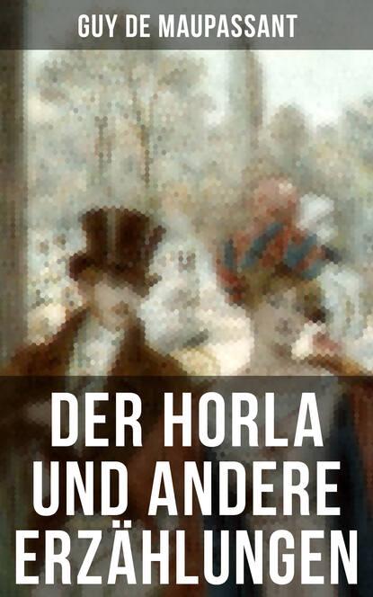 Guy de Maupassant Der Horla und andere Erzählungen guy de maupassant dos leben fun a froy une vie roman