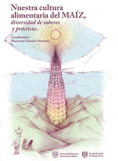 Фото - Группа авторов Nuestra cultura alimentaria del maíz, diversidad de saberes y prácticas группа авторов semiótica cultura y desarrollo psicológico