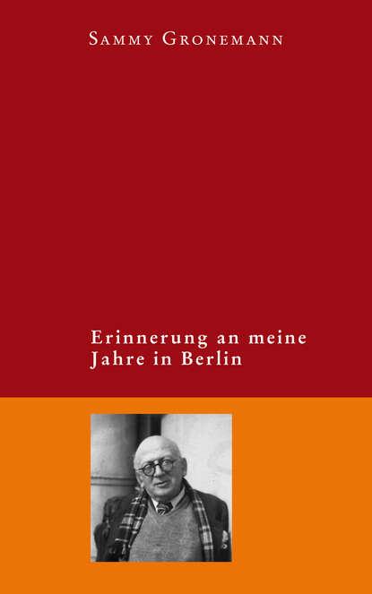 Sammy Gronemann Erinnerung an meine Jahre in Berlin