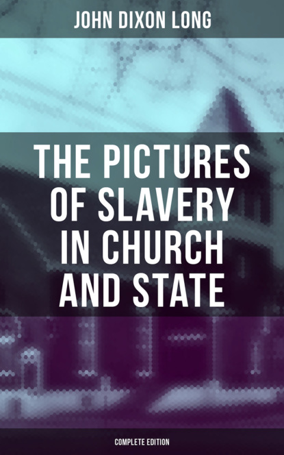 John Dixon Long The Pictures of Slavery in Church and State (Complete Edition) недорого