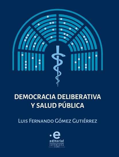 Luis Fernando Gómez Gutiérrez Democracia deliberativa y salud pública juan guillermo gómez garcía rafael gutiérrez girardot y españa 1950 1953