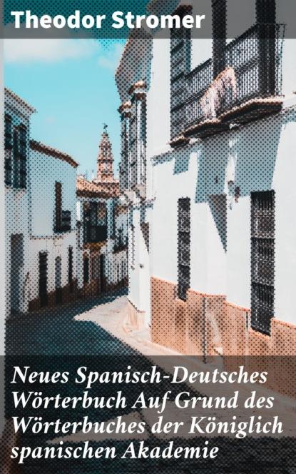 Theodor Stromer Neues Spanisch-Deutsches Wörterbuch Auf Grund des Wörterbuches der Königlich spanischen Akademie недорого
