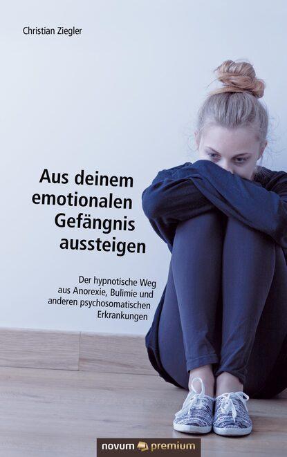 Фото - Christian Ziegler Aus deinem emotionalen Gefängnis aussteigen gerhard ziegler digitaler distanzschutz