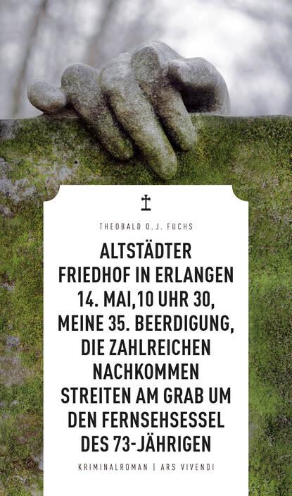 Фото - Theobald Fuchs Altstädter Friedhof in Erlangen, 14. Mai, 10 Uhr 30, meine 35. Beerdigung, die zahlreichen Nachkommen streiten am Grab um den Fernsehsessel des 73-Jährigen (eBook) killen mcneill am strom ebook