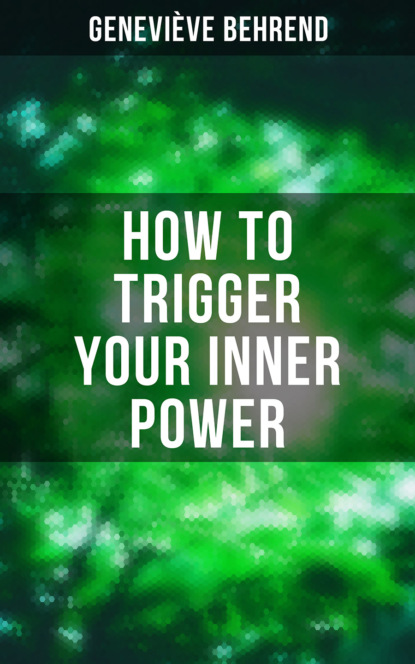 Фото - Geneviève Behrend How to Trigger Your Inner Power michelle inc steven unlock the secret to manifesting your desires and living in abundance the power of visualization
