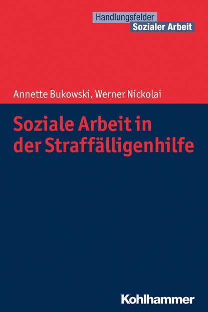 Annette Bukowski Soziale Arbeit in der Straffälligenhilfe недорого