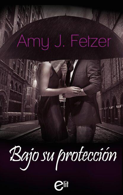 Amy J. Fetzer Bajo su protección amy j fetzer desejos escondidos
