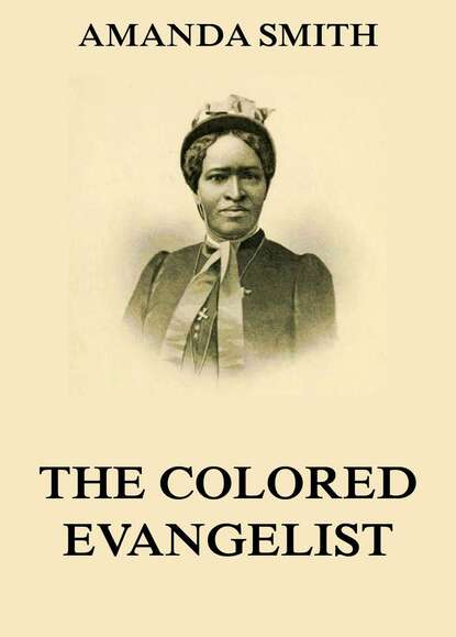 Amanda Smith The Colored Evangelist - The Story Of The Lord's Dealings With Mrs. Amanda Smith amanda k byrne game of vengeance