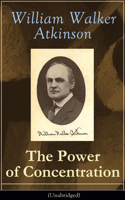 William Walker Atkinson The Power of Concentration (Unabridged) atkinson william walker the psychology of salesmanship