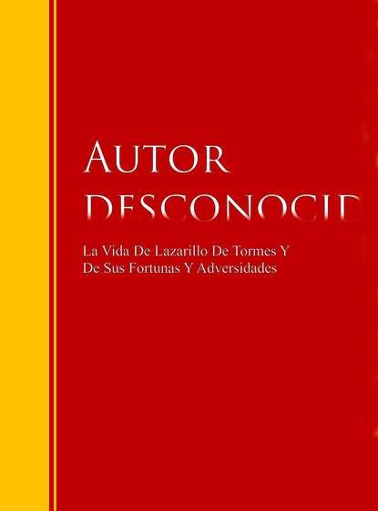 Autor desconocido La Vida De Lazarillo De Tormes Y De Sus Fortunas Y Adversidades lazarillo de tormes