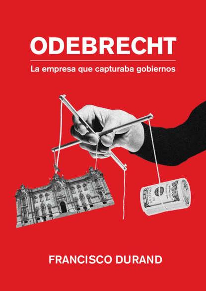 Francisco Durand Odebrecht, la empresa que capturaba gobiernos недорого
