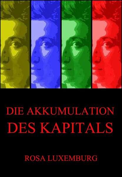 Rosa Luxemburg Die Akkumulation des Kapitals rosa luxemburg rosa luxemburg massenstreik partei und gewerkschaften