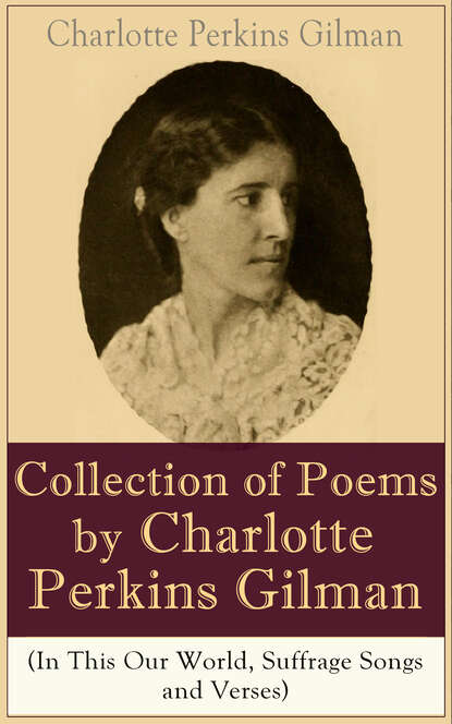 Charlotte Perkins Gilman A Collection of Poems by Charlotte Perkins Gilman (In This Our World, Suffrage Songs and Verses) блуза dorothy perkins dorothy perkins do005ewdkng4