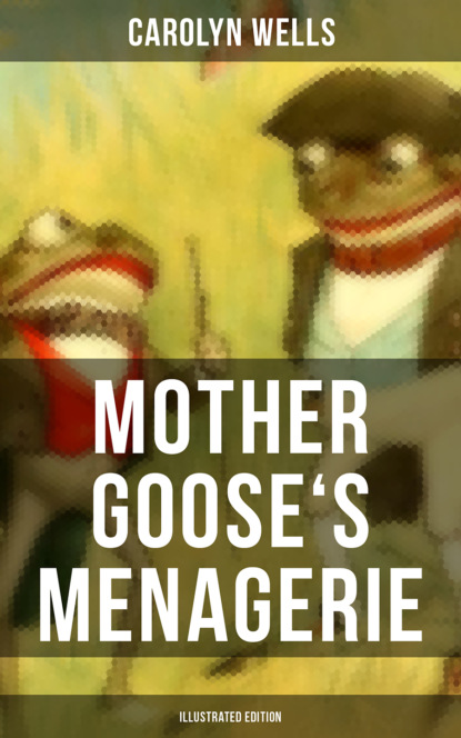 Carolyn Wells Mother Goose's Menagerie (Illustrated Edition) carolyn wells the greatest novels of carolyn wells – 50 titles in one volume illustrated edition