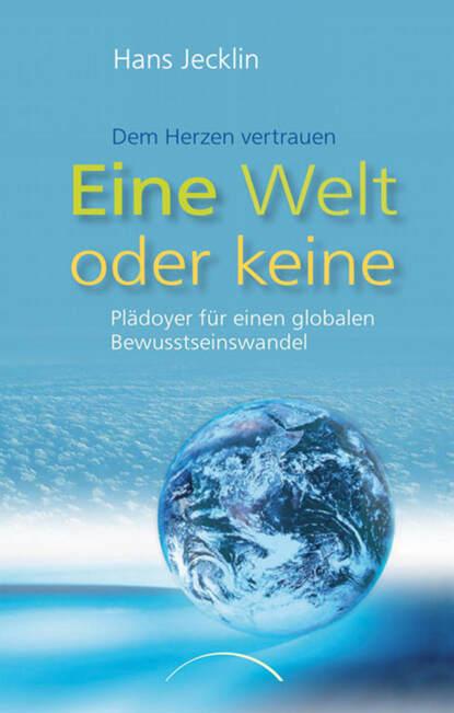 Hans Jecklin Eine Welt oder keine hans peter großhans gegner oder geschwister