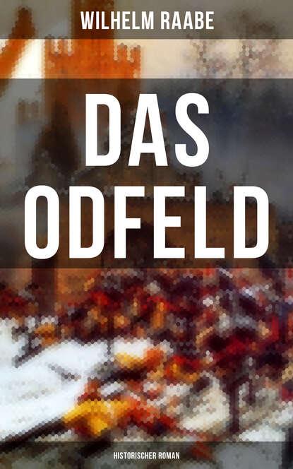Фото - Wilhelm Raabe Das Odfeld: Historischer Roman richard voß das haus der grimaldi historischer roman