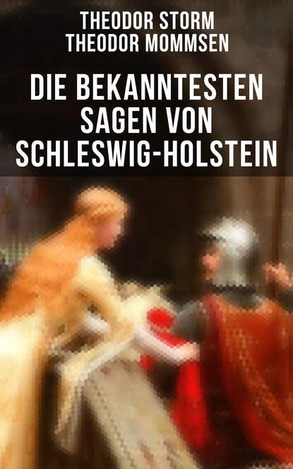 Theodor Mommsen Die bekanntesten Sagen von Schleswig-Holstein karl müllenhoff sagen märchen und lieder aus schleswig holstein