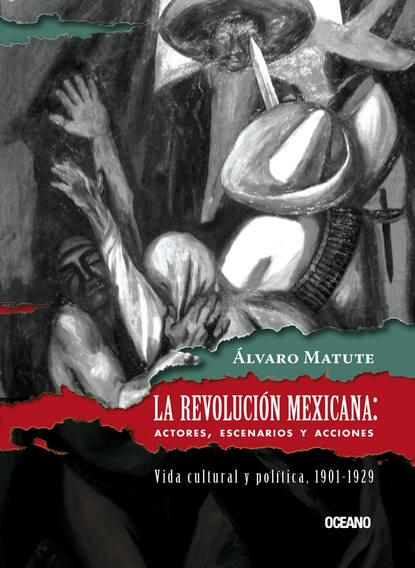 Álvaro Matute La Revolución Mexicana: Actores, escenarios y acciones linda scott publicidad y revolución