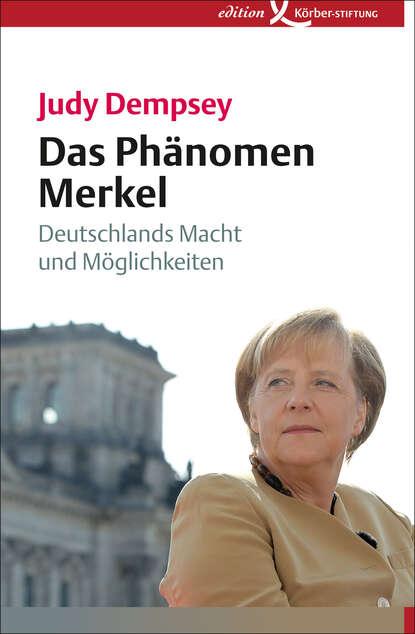 Judy Dempsey Das Phänomen Merkel