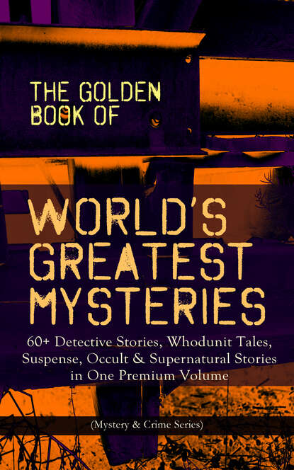 Марк Твен THE GOLDEN BOOK OF WORLD'S GREATEST MYSTERIES – 60+ Detective Stories марк твен the golden book of world s greatest mysteries – 60 detective stories whodunit tales suspense occult