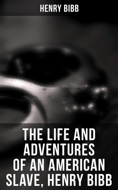 Henry Bibb The Life and Adventures of an American Slave, Henry Bibb