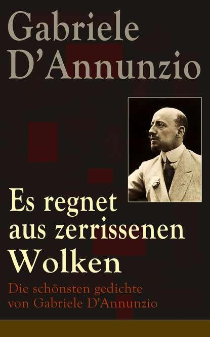 Gabriele D'Annunzio Es regnet aus zerrissenen Wolken: Die schönsten gedichte von Gabriele D'Annunzio gabriele d annunzio es regnet aus zerrissenen wolken