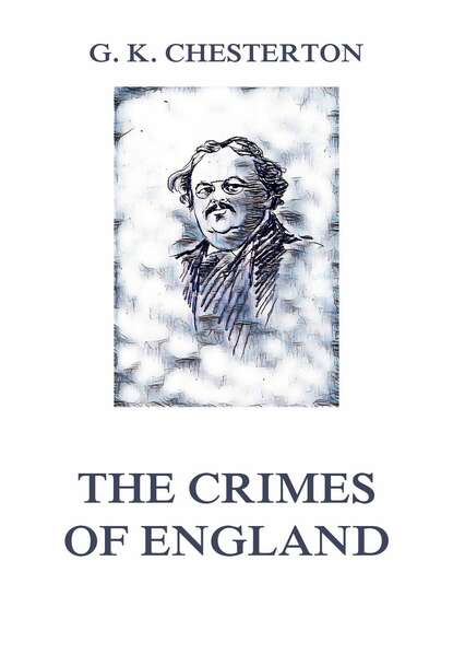 Гилберт Кит Честертон The Crimes of England недорого
