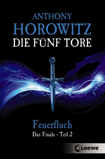 Anthony Horowitz Die fünf Tore 6 - Feuerfluch anthony horowitz forever and a day