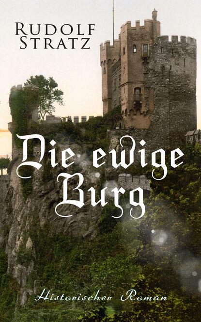 Rudolf Stratz Die ewige Burg: Historischer Roman rudolf stratz madlene historischer roman aus dem großen bauernkrieg von 1525