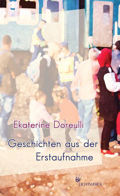 Ekaterine Doreulli Geschichten aus der Erstaufnahme rudolf köhler geschichten aus der hosentasche